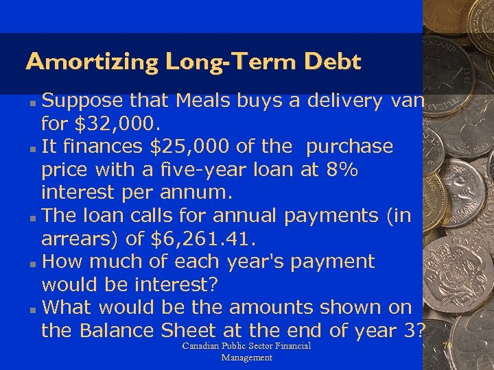 Amortizing Long-Term Debt Suppose that Meals buys a delivery van for $32, 000. n