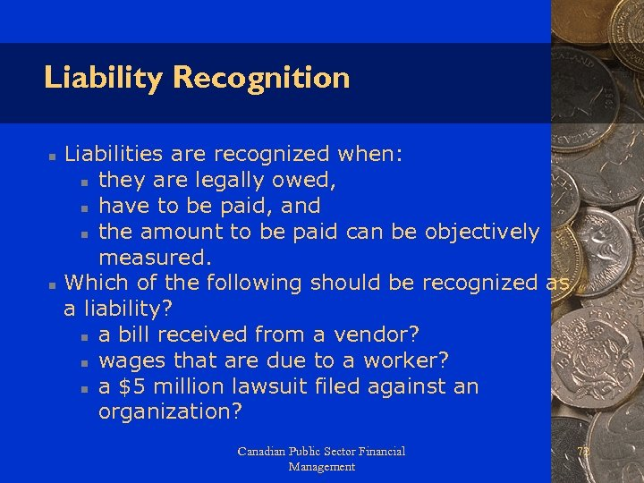 Liability Recognition n n Liabilities are recognized when: n they are legally owed, n