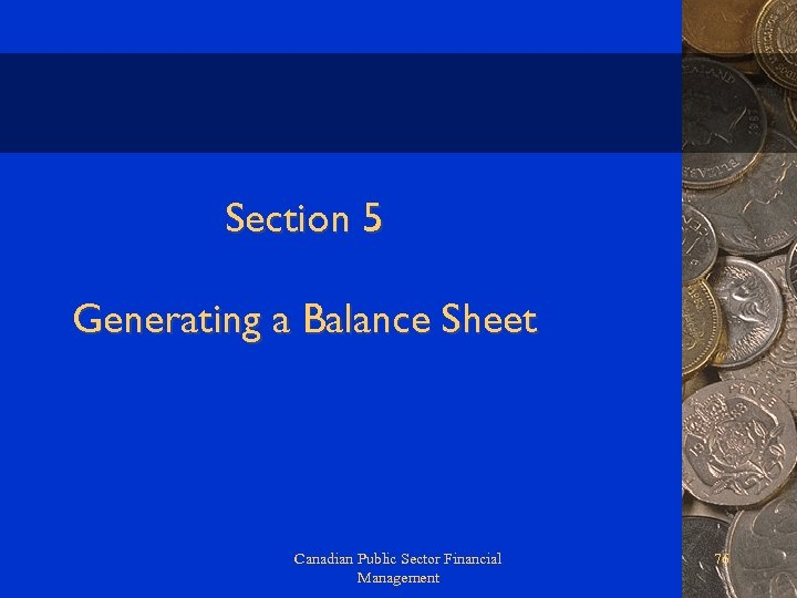 Section 5 Generating a Balance Sheet Canadian Public Sector Financial Management 76