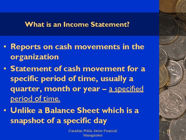 What is an Income Statement? • Reports on cash movements in the organization •