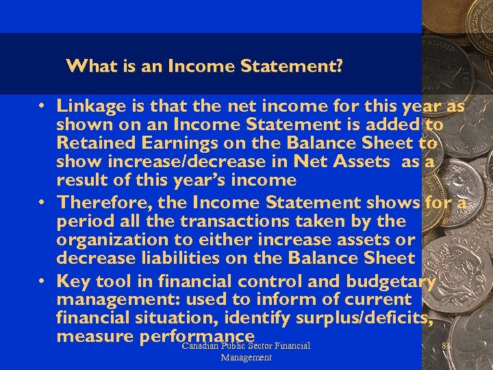 What is an Income Statement? • Linkage is that the net income for this