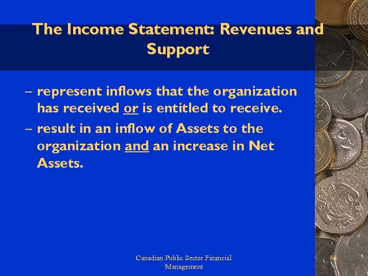 The Income Statement: Revenues and Support – represent inflows that the organization has received