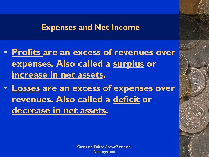 Expenses and Net Income • Profits are an excess of revenues over expenses. Also