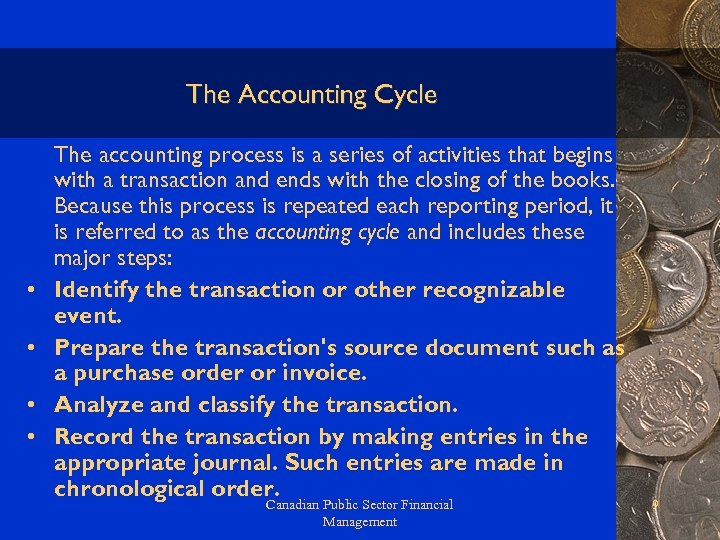 The Accounting Cycle • • The accounting process is a series of activities that