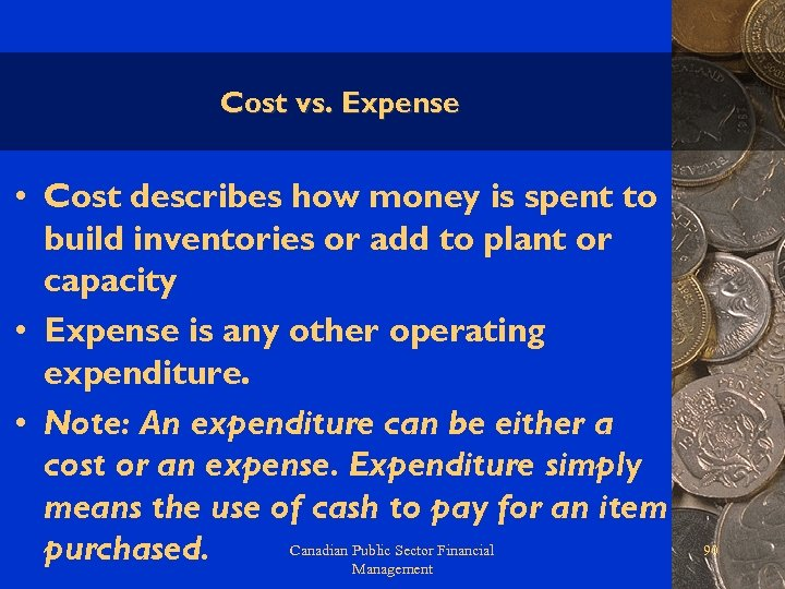 Cost vs. Expense • Cost describes how money is spent to build inventories or