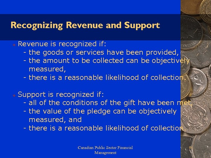 Recognizing Revenue and Support v v Revenue is recognized if: - the goods or