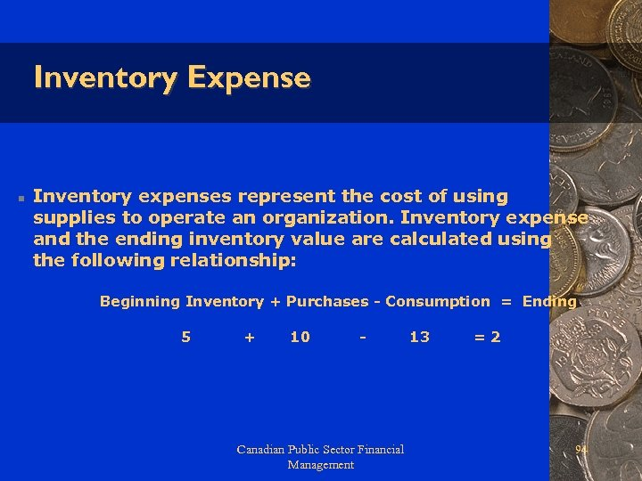Inventory Expense n Inventory expenses represent the cost of using supplies to operate an