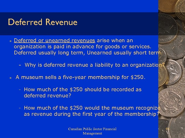 Deferred Revenue n Deferred or unearned revenues arise when an organization is paid in