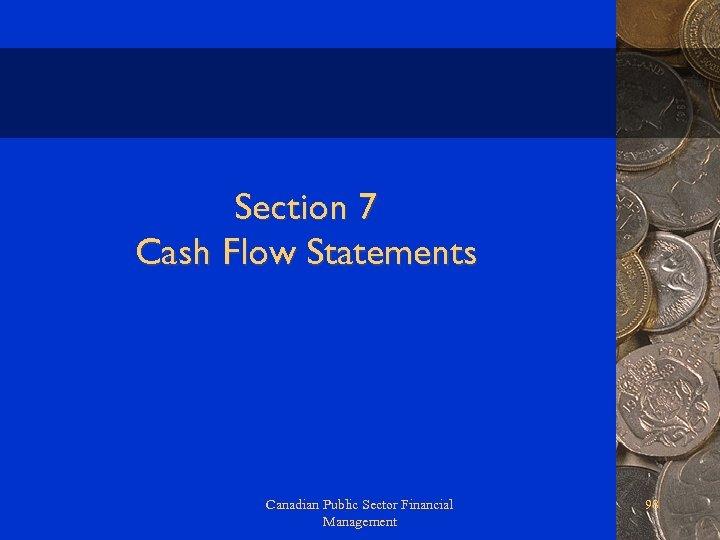 Section 7 Cash Flow Statements Canadian Public Sector Financial Management 98