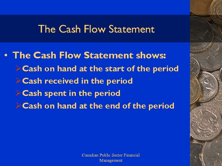 The Cash Flow Statement • The Cash Flow Statement shows: ØCash on hand at