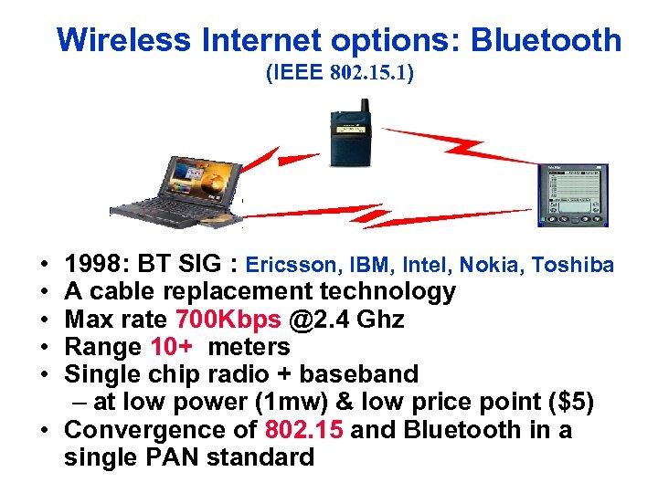 Wireless Internet options: Bluetooth (IEEE 802. 15. 1) • • • 1998: BT SIG