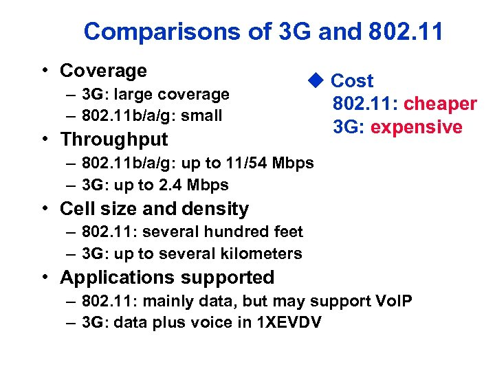 Comparisons of 3 G and 802. 11 • Coverage – 3 G: large coverage