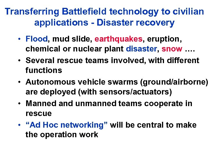 Transferring Battlefield technology to civilian applications - Disaster recovery • Flood, mud slide, earthquakes,
