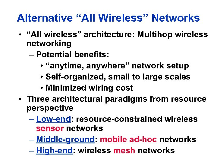 "Alternative ""All Wireless"" Networks • ""All wireless"" architecture: Multihop wireless networking – Potential benefits:"