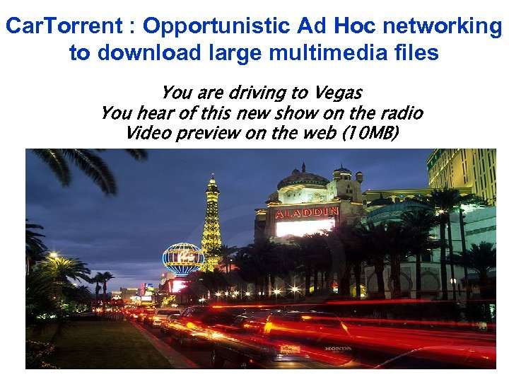 Car. Torrent : Opportunistic Ad Hoc networking to download large multimedia files You are