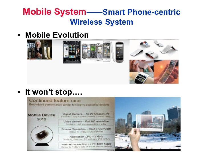 Mobile System——Smart Phone-centric Wireless System • Mobile Evolution • It won't stop….