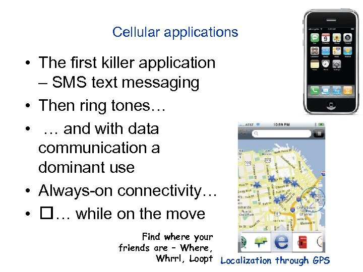 Cellular applications • The first killer application – SMS text messaging • Then ring