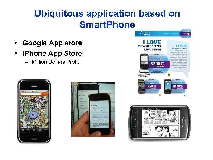 Ubiquitous application based on Smart. Phone • Google App store • i. Phone App
