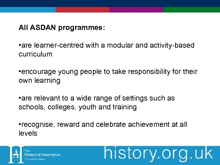 All ASDAN programmes: • are learner-centred with a modular and activity-based curriculum • encourage