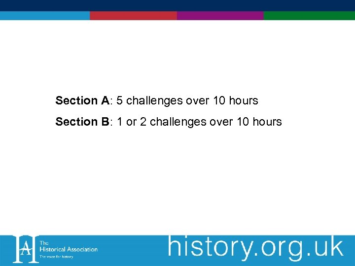 Section A: 5 challenges over 10 hours Section B: 1 or 2 challenges over