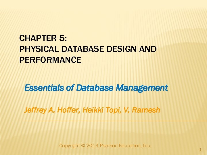 CHAPTER 5: PHYSICAL DATABASE DESIGN AND PERFORMANCE Essentials of Database Management Jeffrey A. Hoffer,