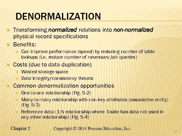 DENORMALIZATION Transforming normalized relations into non-normalized physical record specifications Benefits: Costs (due to data
