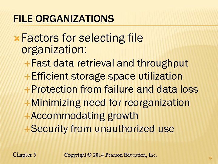 FILE ORGANIZATIONS Factors for selecting file organization: Fast data retrieval and throughput Efficient storage