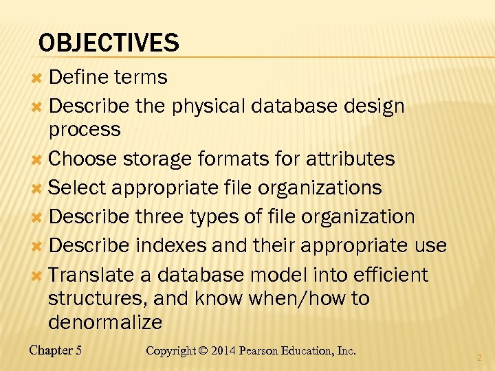 OBJECTIVES Define terms Describe the physical database design process Choose storage formats for attributes
