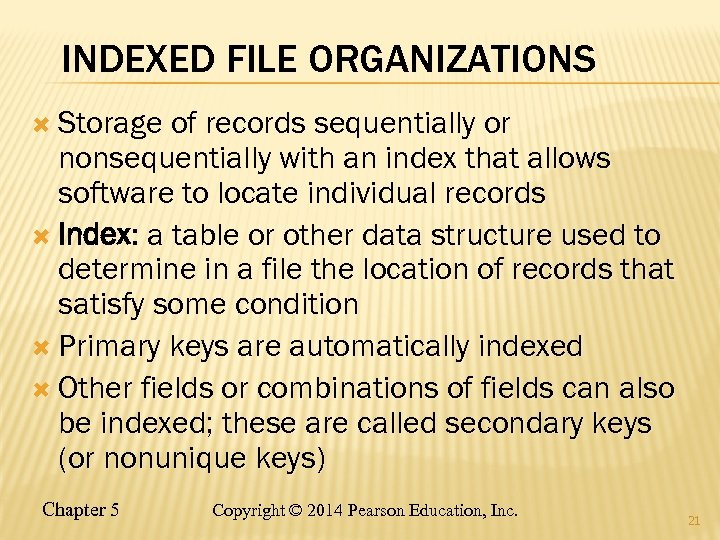 INDEXED FILE ORGANIZATIONS Storage of records sequentially or nonsequentially with an index that allows