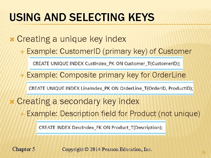 USING AND SELECTING KEYS Creating a unique key index Example: Customer. ID (primary key)