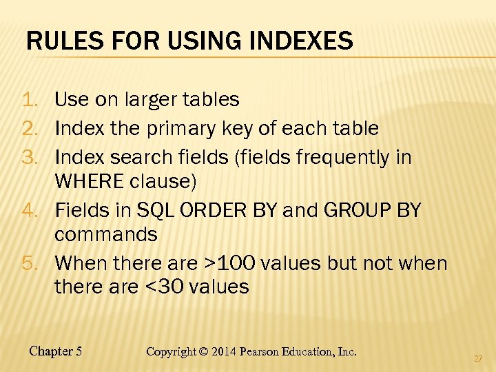 RULES FOR USING INDEXES 1. Use on larger tables 2. Index the primary key
