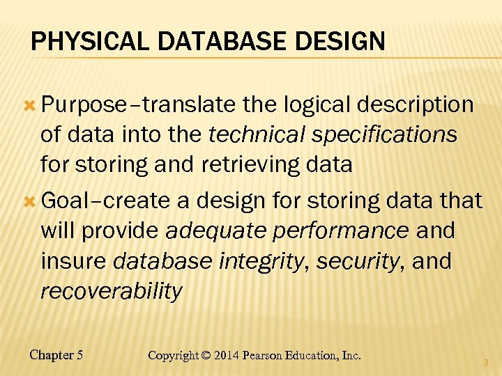 PHYSICAL DATABASE DESIGN Purpose–translate the logical description of data into the technical specifications for