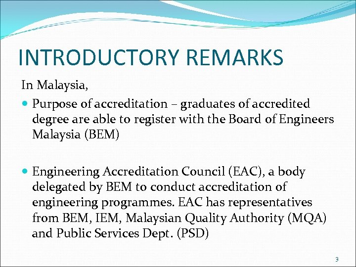 INTRODUCTORY REMARKS In Malaysia, Purpose of accreditation – graduates of accredited degree are able