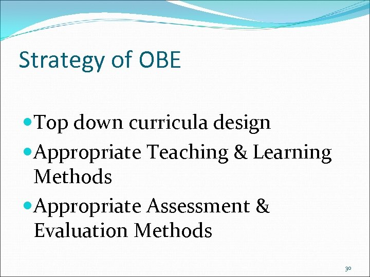 Strategy of OBE Top down curricula design Appropriate Teaching & Learning Methods Appropriate Assessment