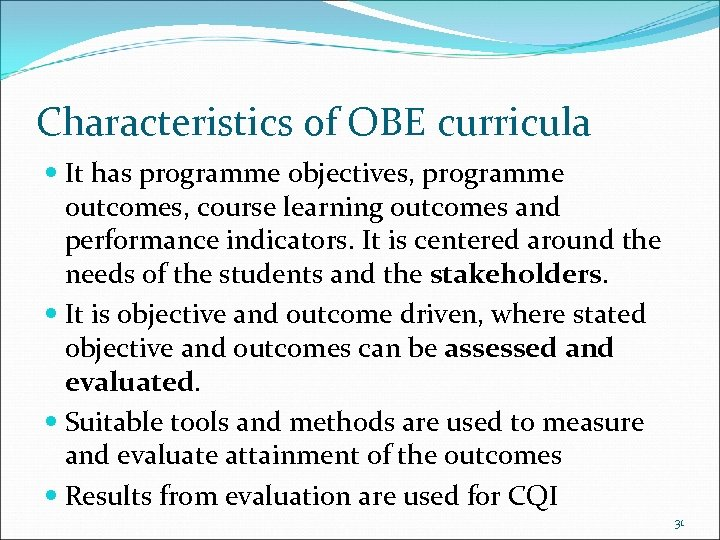 Characteristics of OBE curricula It has programme objectives, programme outcomes, course learning outcomes and