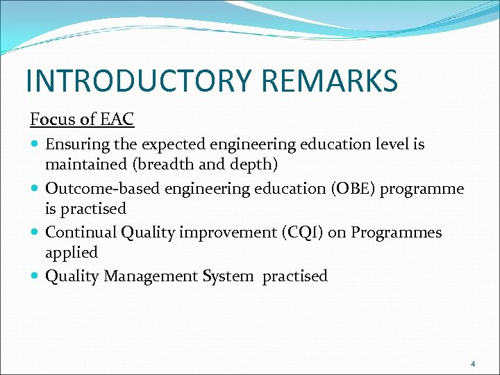 INTRODUCTORY REMARKS Focus of EAC Ensuring the expected engineering education level is maintained (breadth