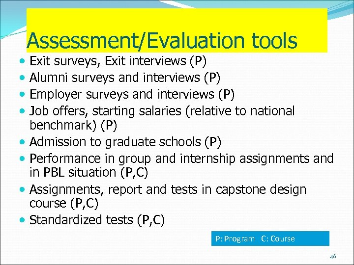 Assessment/Evaluation tools Exit surveys, Exit interviews (P) Alumni surveys and interviews (P) Employer surveys