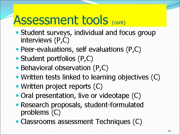 Assessment tools (cont) Student surveys, individual and focus group interviews (P, C) Peer-evaluations, self