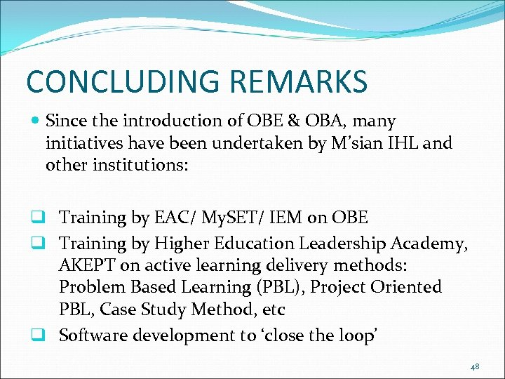 CONCLUDING REMARKS Since the introduction of OBE & OBA, many initiatives have been undertaken