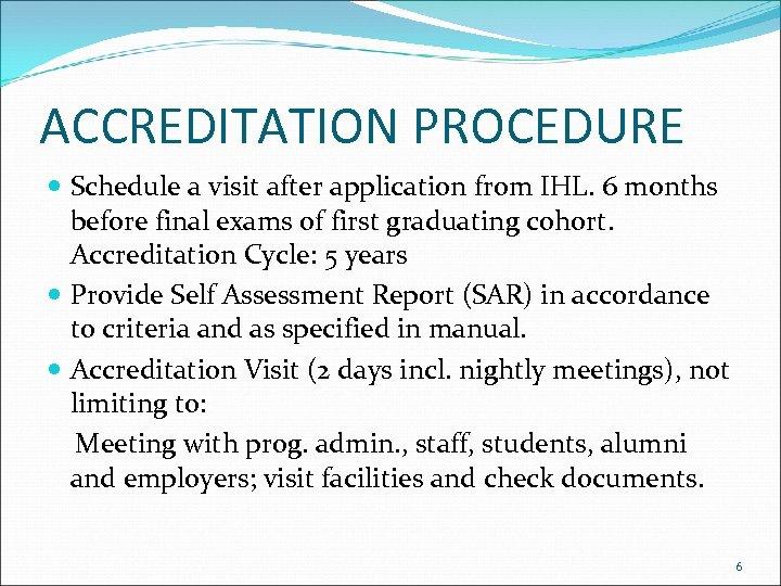 ACCREDITATION PROCEDURE Schedule a visit after application from IHL. 6 months before final exams