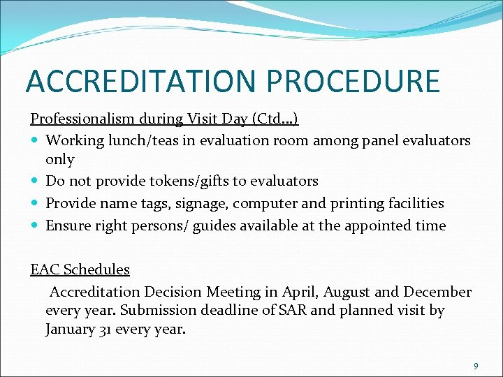 ACCREDITATION PROCEDURE Professionalism during Visit Day (Ctd…) Working lunch/teas in evaluation room among panel