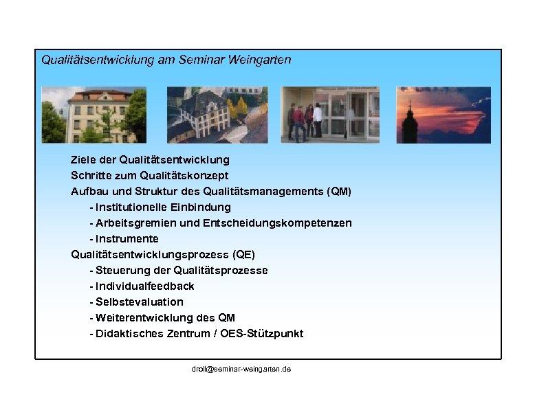 Qualitätsentwicklung am Seminar Weingarten Ziele der Qualitätsentwicklung Schritte zum Qualitätskonzept Aufbau und Struktur des