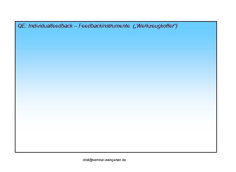 """QE: Individualfeedback – Feedbackinstrumente (""""Werkzeugkoffer"""") droll@seminar-weingarten. de"""