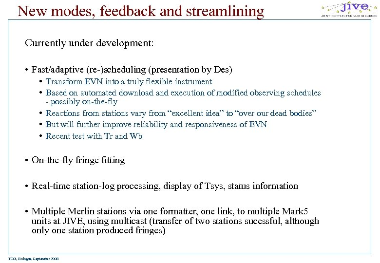 New modes, feedback and streamlining Currently under development: • Fast/adaptive (re-)scheduling (presentation by Des)