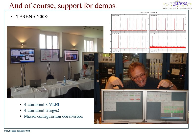 And of course, support for demos • TERENA 2008: • 4 -continent e-VLBI •