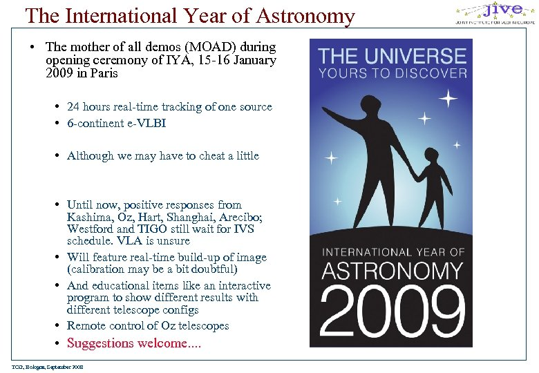 The International Year of Astronomy • The mother of all demos (MOAD) during opening