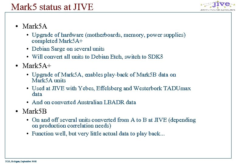 Mark 5 status at JIVE • Mark 5 A • Upgrade of hardware (motherboards,