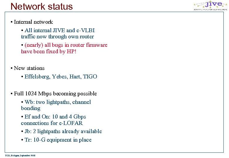 Network status • Internal network • All internal JIVE and e-VLBI traffic now through