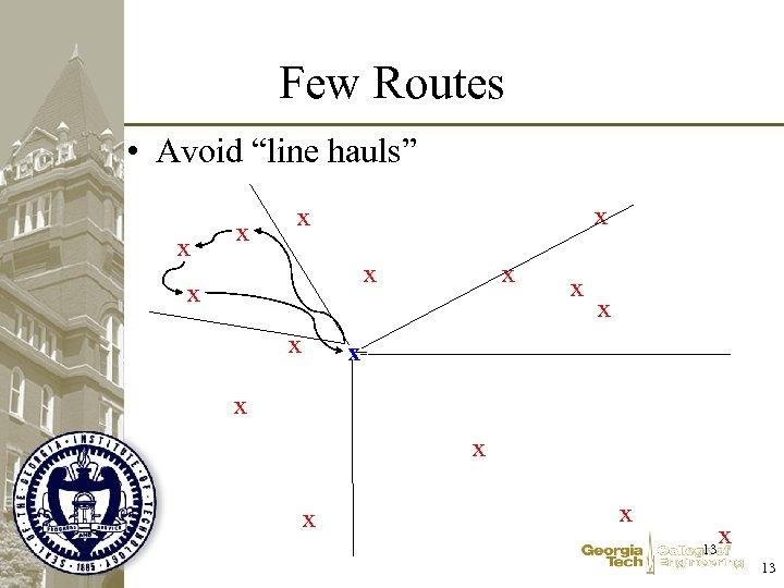 "Few Routes • Avoid ""line hauls"" x x x x 13"