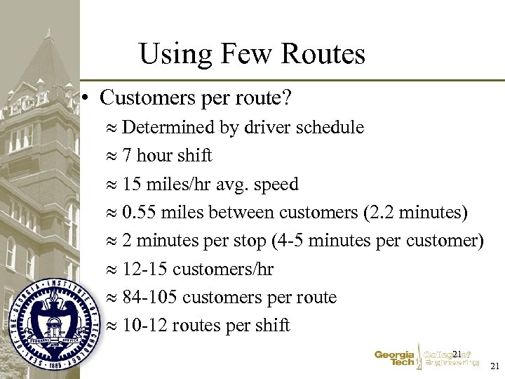 Using Few Routes • Customers per route? Determined by driver schedule 7 hour shift